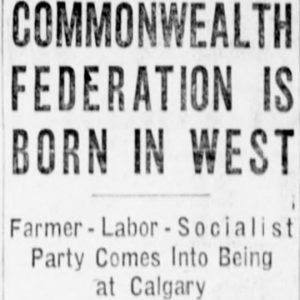 "Winnipeg Tribune clipping reading: ""Commonwealth Federation is born in West. Farmer-Labor-Socialist Party comes into being at Calgary."" August 1, 1932. Source: University of Manitoba Libraries."